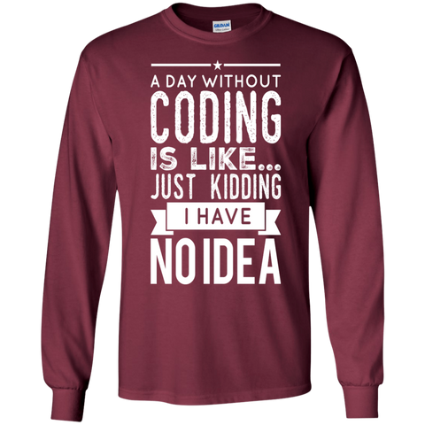 A day without coding is like .. just kidding i have no idea   LS Ultra Cotton T-Shirt