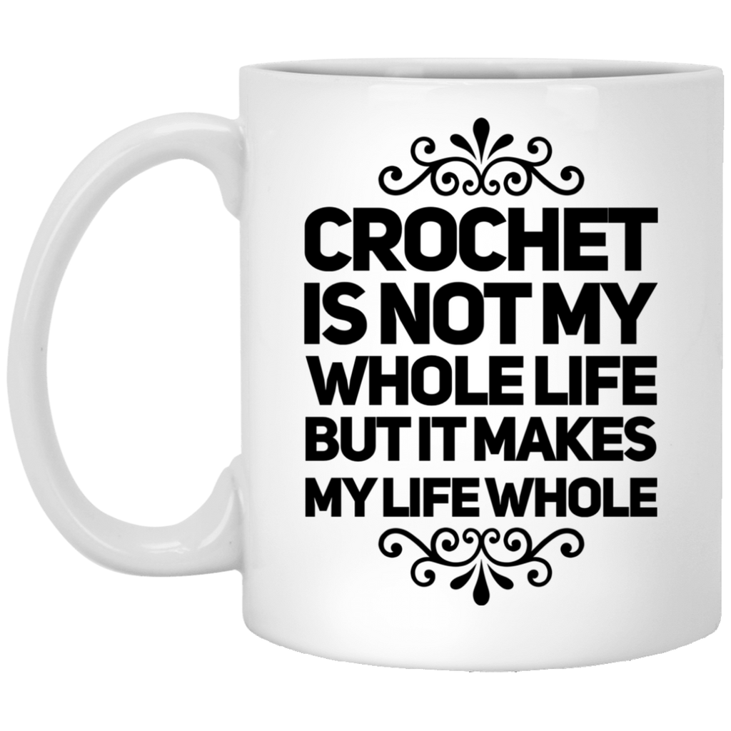 Crochet is not my wholelife but it makes my life whole   11 oz. White Mug