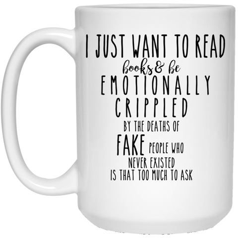 I just want to read books and be emotionally crippled 15 oz. White Mug