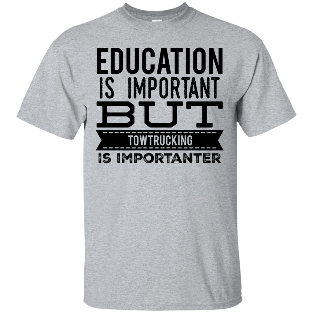 Education is important but towtrucking is importanter  T-Shirt