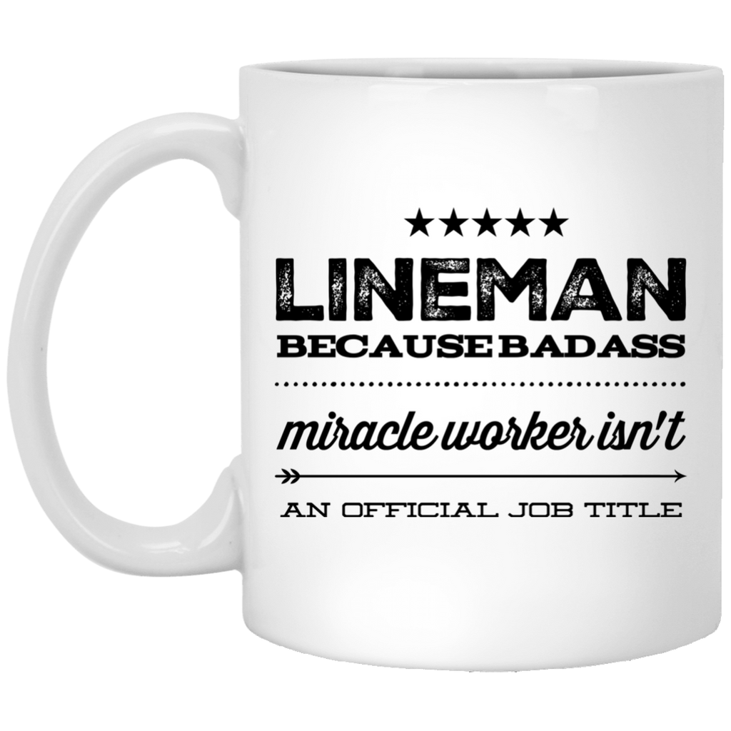 Lineman because badass miracle worker isn't an official job title 11 oz. White Mug