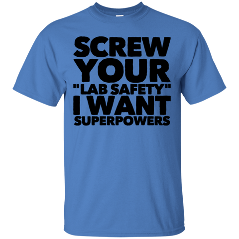 "Screw your ""Lab Safety"" I want superpowers   T-Shirt"