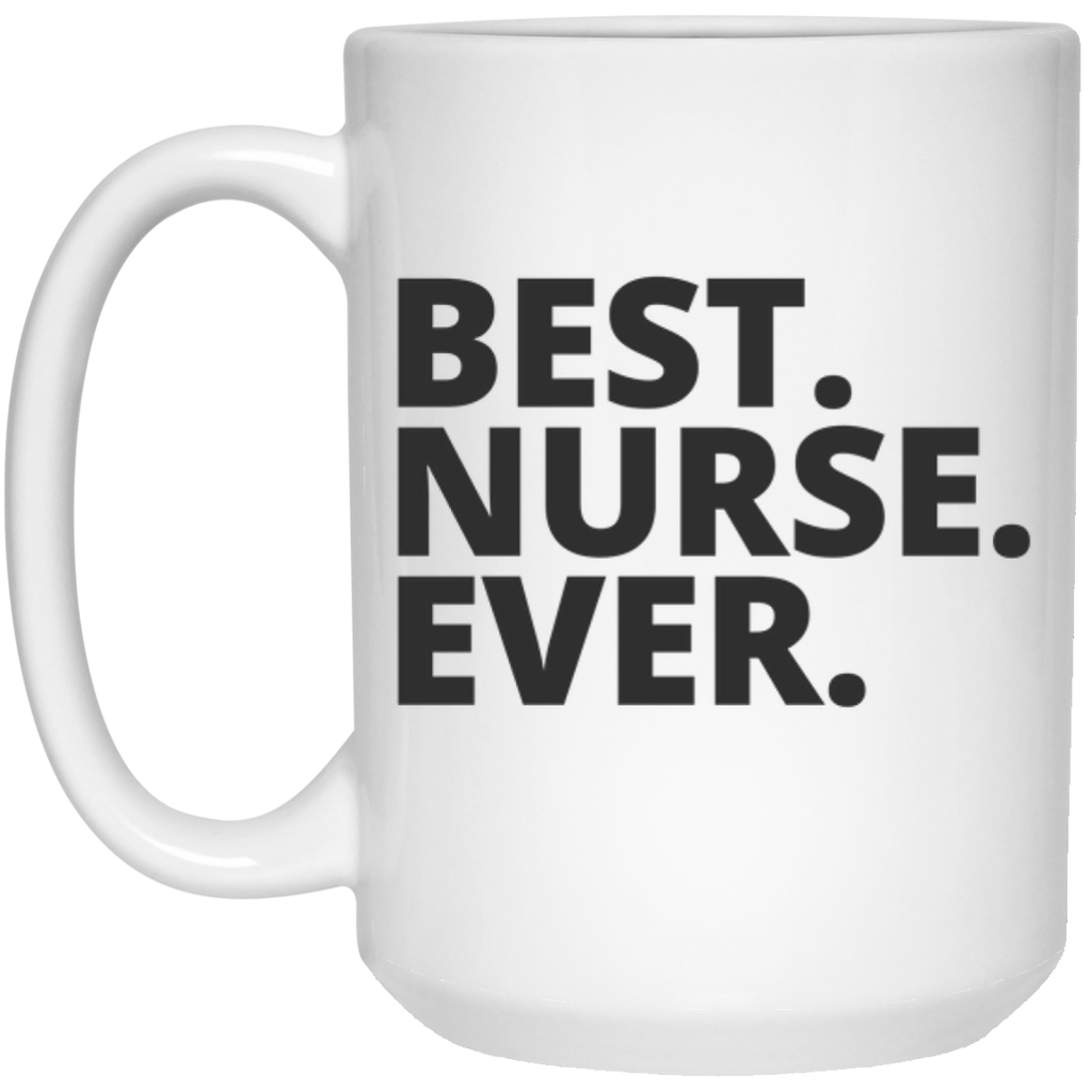 Best. Nurse. Ever . Mug - 15oz