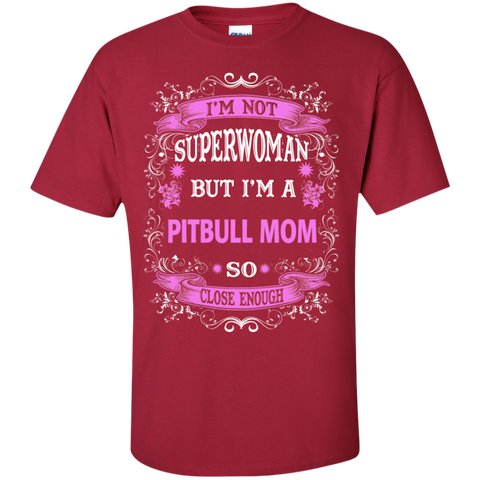 I'm Not superwoman but I'm a Pitbull Mom  T-Shirt