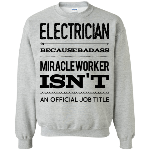 Electrician  because badass miracle worker isn't an official job title Sweatshirt