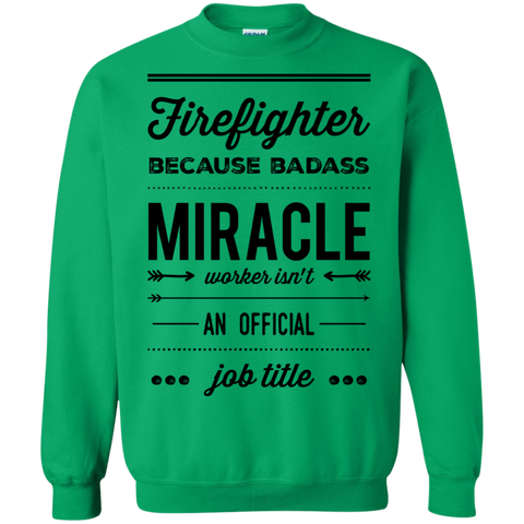 Firefighter  because badass miracle worker isn't an official job title  Sweatshirt