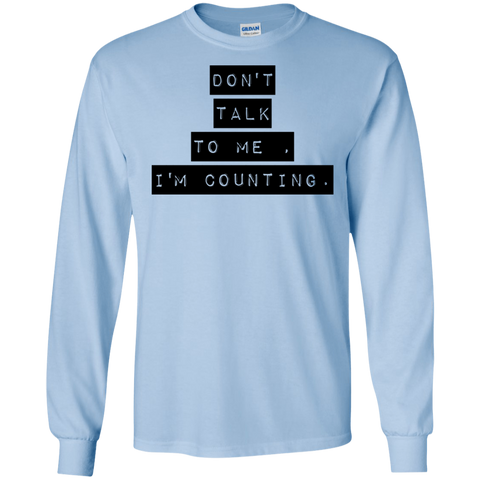 Don't Talk to Me I'm counting  LS   T-Shirt