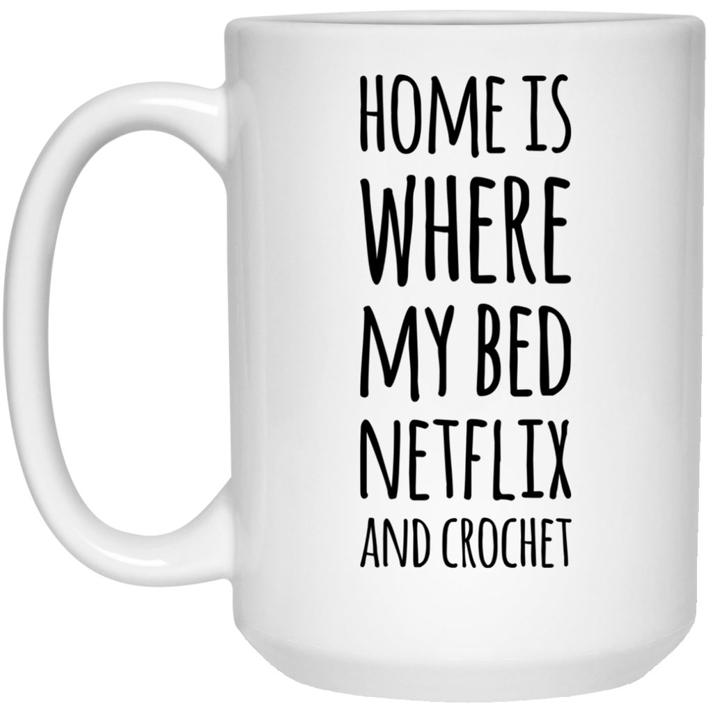 Home is where my bed netflix and crochet  Mug - 15oz