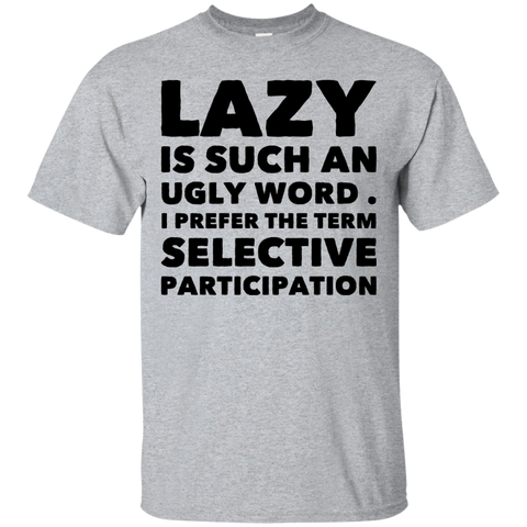 Lazy is such an ugly word , I prefer the term selective participation  T-Shirt
