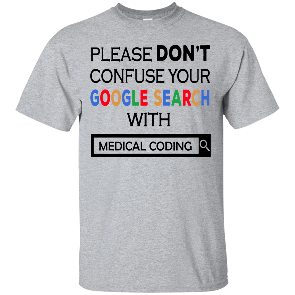 Please Don't Confuse Your Google Search With Medical Coding  T-Shirt