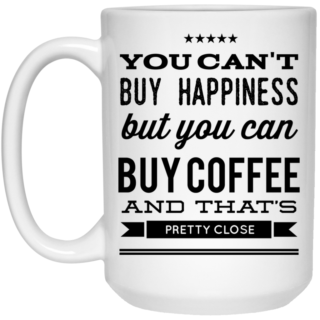 You can't buy happiness but you can buy coffee and that's pretty close  Mug  - 15oz