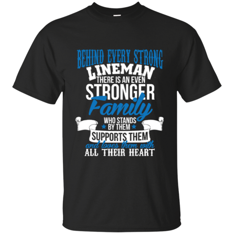 Behind Every Strong Lineman There Is An Even Stronger Family Who Stands By Them Supports Them Cotton T-Shirt