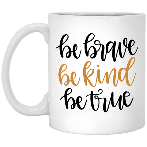 Be Brave Be Kind Be True 11 oz. White Mug