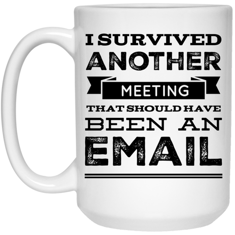 I Survived another meeting that should have been an email Mug - 15oz