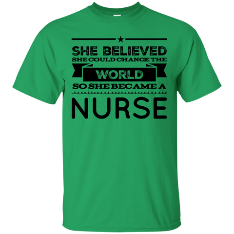 She believed she could change the world so she became a Nurse  T-Shirt