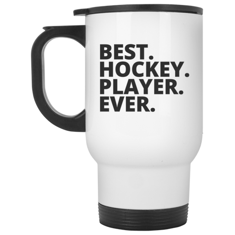 Best. Hockey. Player. Ever .  White Travel  Mug