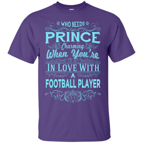 Who needs a prince charming when you're in love with a football player  T-Shirt