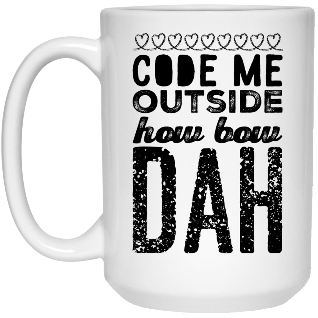 Code me outside how bow dah  Mug - 15oz