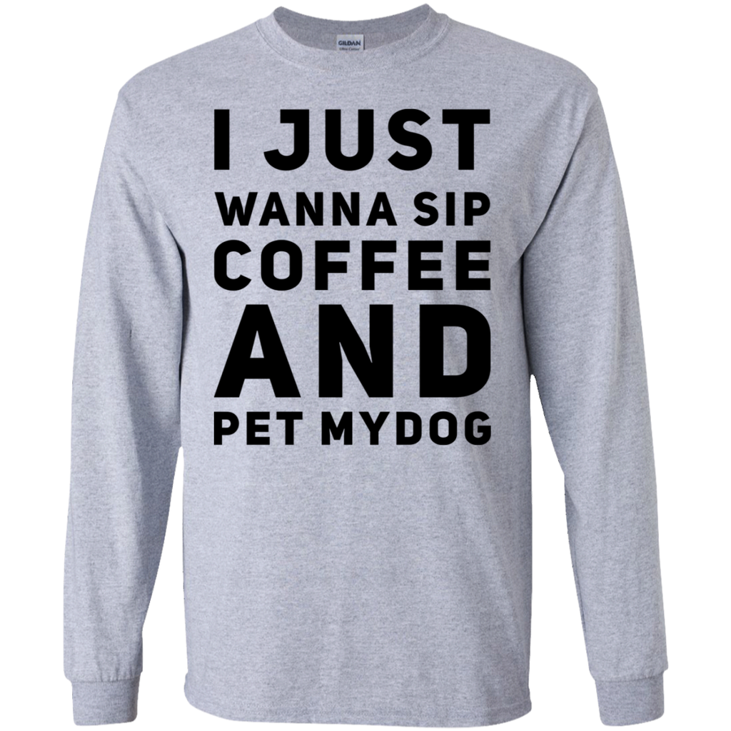 I just wanna sip coffee and pet my dog LS Tshirt