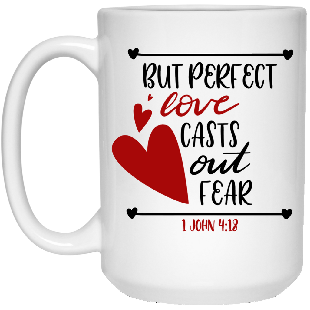 But perfect love casts out fear – 1 John 4:18 15 oz. White Mug