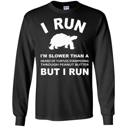 I run I'm Slower than a heard of turtles stampeding through Peanut Butter But I Run LS Ultra Cotton Tshirt