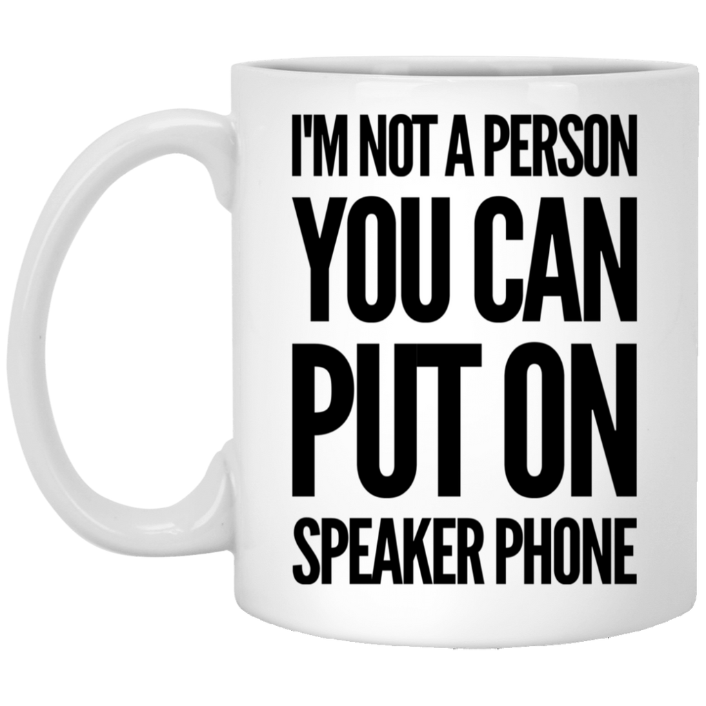 I'm not a person you can put on speaker phone 11 oz. White Mug