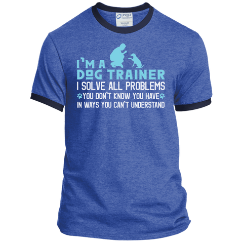 I'm a Dog Trainer I solve all problems  Ringer Tee