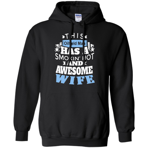 This Oilfield man has a smokin' hot and awesome wife  Hoodie 8 oz