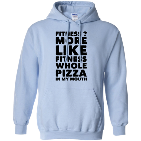 Fitness ? more like fitness whole pizza in my mouth   Hoodie