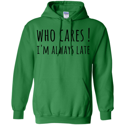 Who cares ! I'm always late   Hoodie