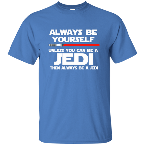 Always Be Yourself Unless You Can Be A Jedi Then Always Be A Jedi Cotton T-Shirt