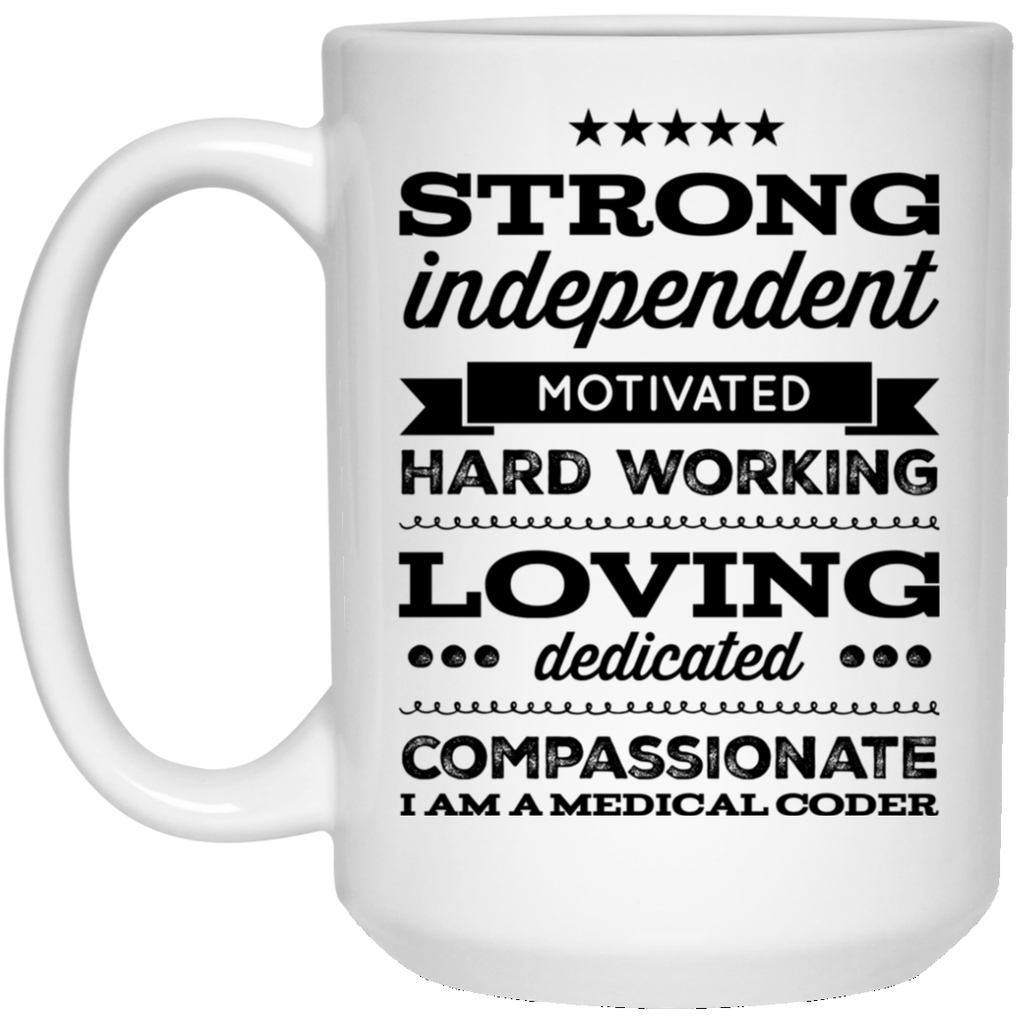 Strong Independent motivated hard working loving dedicated compassionate I am a medical coder 15 oz. White Mug