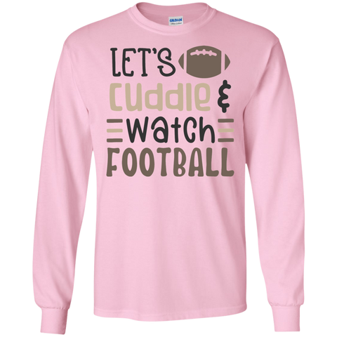 Let's Cuddle  & watch football  LS  T-Shirt