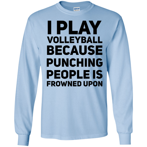 I Play Volleyball because punching people is frowned upon  LS Tshirt