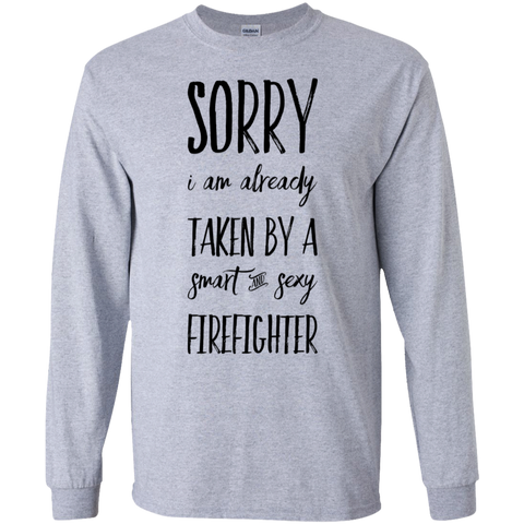 Sorry i am already taken by a smart and sexy  Firefighter  LS   T-Shirt