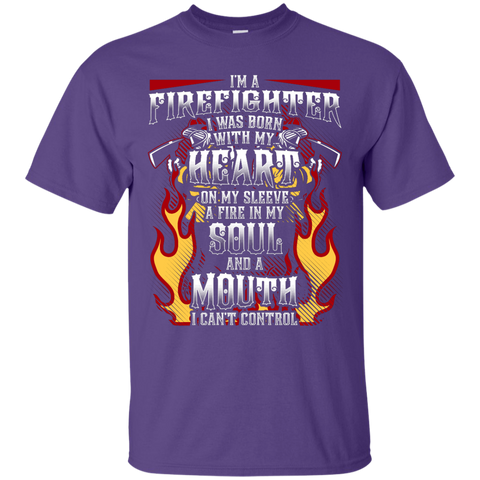 I'm a firefighter i was born with my heart on my sleeve a fire in my sould and a mouth i can't control  T-Shirt