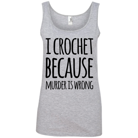 I Crochet  because murder is wrong Tank Top