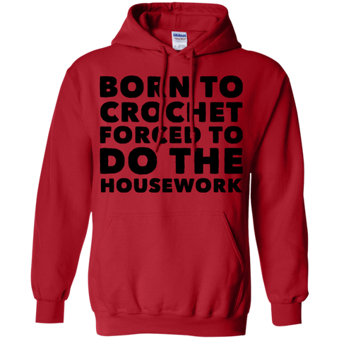 Born to crochet  forced to do housework  Hoodie 8 oz.
