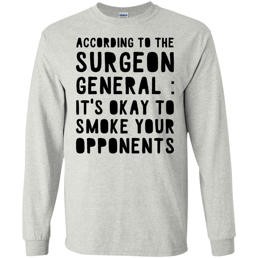According to the surgeon general : It's okay to smoke your opponents LS  Tshirt