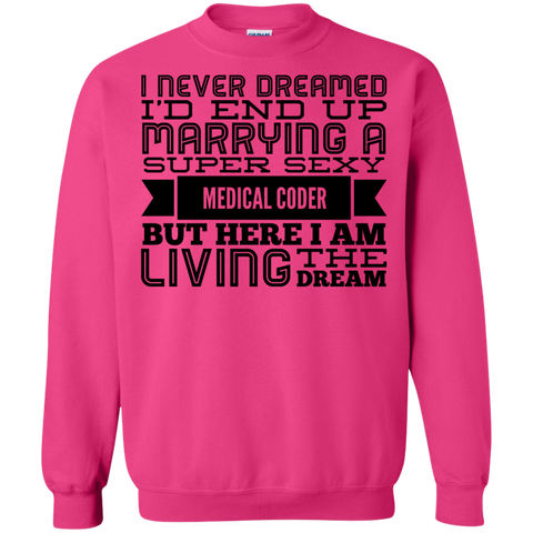 I never dreamed i'd end up marrying a super sexy Medical Coder  but here i am living the dream Sweatshirt