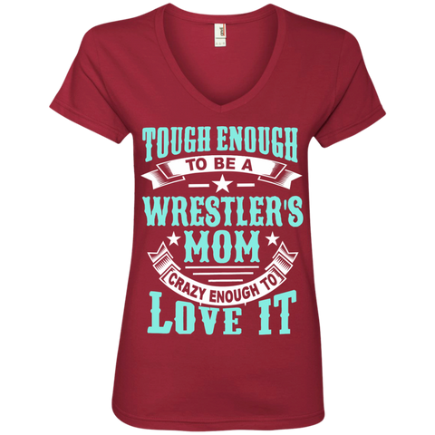 Tough Enough to be a Wrestler's Mom Crazy Enough to Love It Ladies' V-Neck Tee