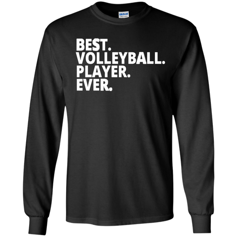 Best. Volleyball. Player. Ever . LS  Tshirt