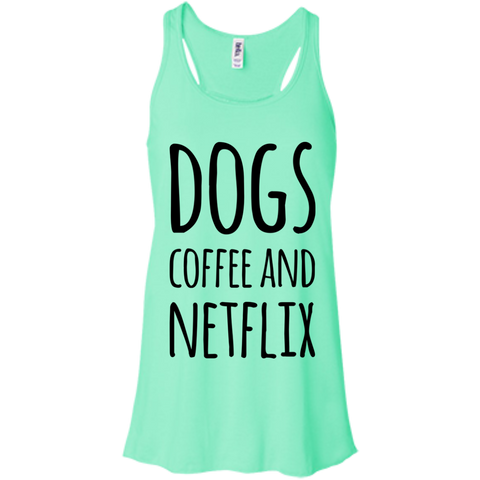 Dogs Coffee and Netflx   Flowy Racerback Tank