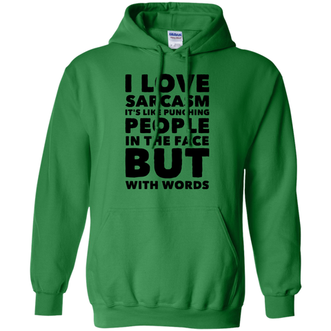 I love sarcasm it's like punching people in the face but words  Hoodie