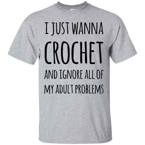I Just wanna crochet and ignore all of my adult problems  T-Shirt