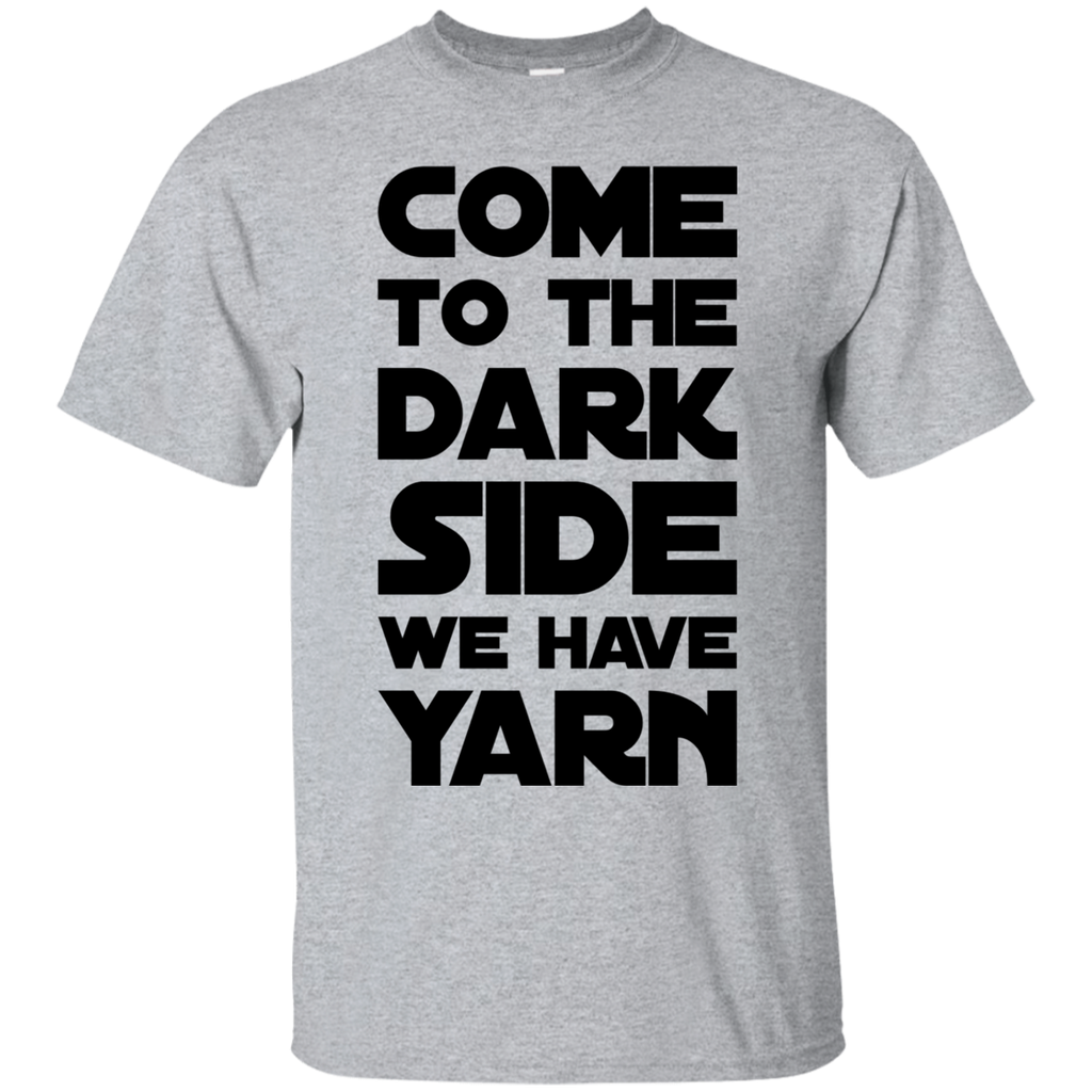 Come to the Dark Side We have Yarn  T-Shirt
