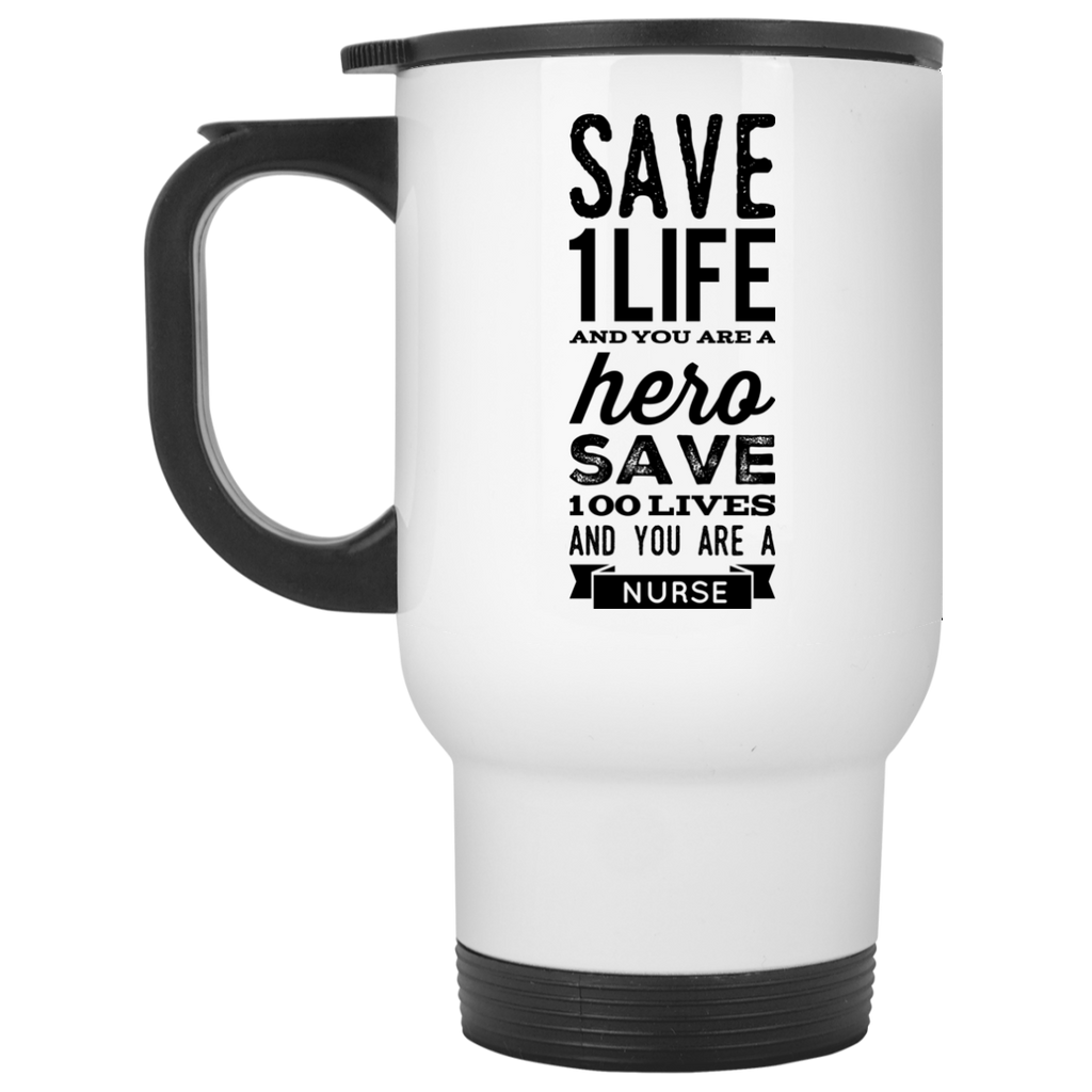 Save 1 life you are a hero save 100 loves and you are a Nurse  Travel Mug