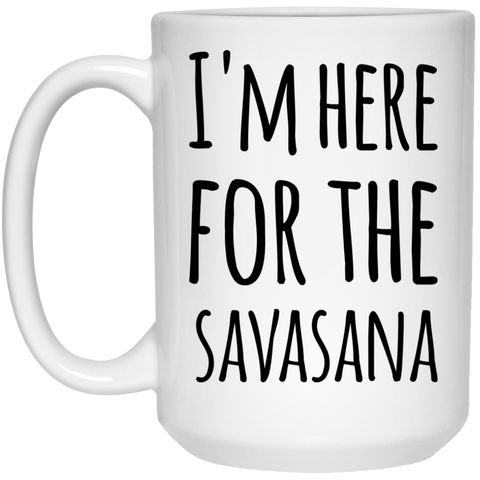 I'm here for the Savasana  Mug - 15oz