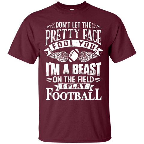 Don't let the pretty face fool you I'm a beast on the field I Play Football  T-Shirt