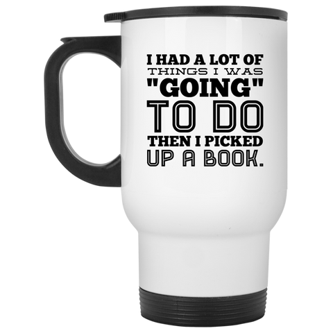 "I had a lot of things I was ""going"" to do then i picked up a book White Travel Mug"